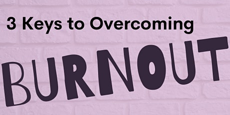 3 Keys to Overcoming Burnout Workshop tickets