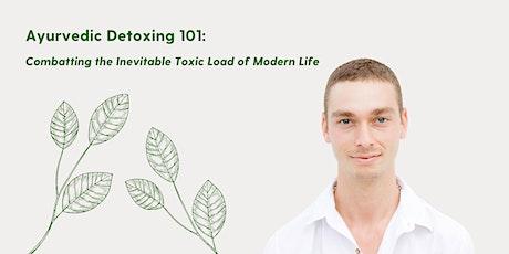 Ayurvedic Detoxing 101: Combatting the Inevitable Toxic Load of Modern Life tickets