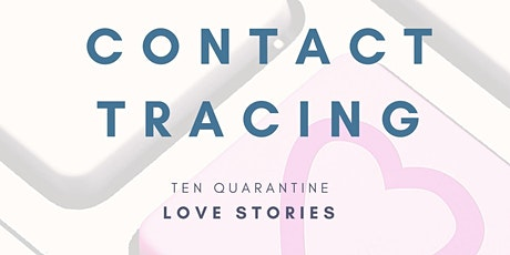 Contact Tracing: Ten Quarantine Love Stories tickets