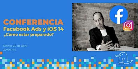 Conferencia: Facebook Ads y iOS14 ¿Cómo estar preparado? entradas