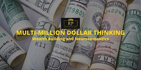 MULTI-MILLION DOLLAR THINKING – Wealth Building and Neurosemantics tickets