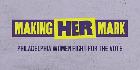 Making Her Mark: Philadelphia Women Fight for the Vote: Self-Guided Tour tickets
