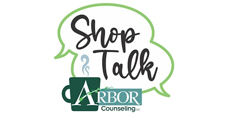 Shop Talk with Arbor Counseling tickets