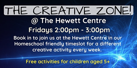 Term 2 Homeschool Sessions -  The Creative Zone @ The Hewett Centre tickets