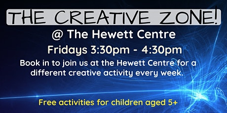 Term 2 The Creative Zone @ The Hewett Centre tickets