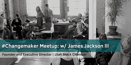 #Changemaker Meetup with James Jackson lll tickets