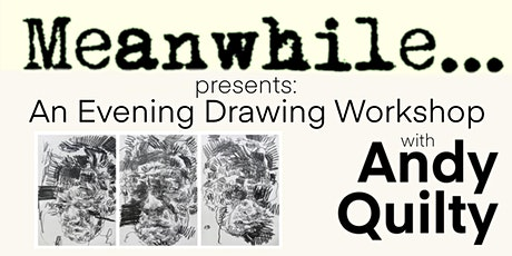 Meanwhile... presents: An Evening Drawing Workshop with Andy Quilty @ECU ML tickets