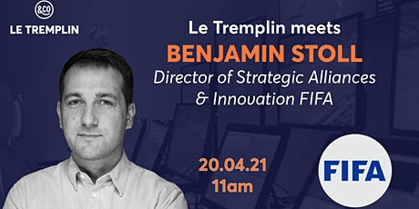Le Tremplin meets Benjamin Stöll, Director of Alliances and Innovation FIFA billets