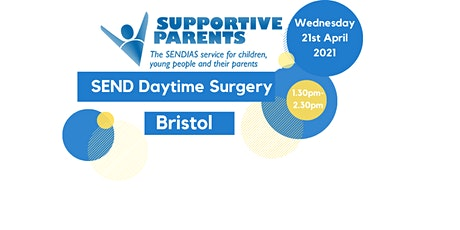 Bristol Daytime SEND Surgery (virtual or phone)- Wednesday 21st April  2021 tickets