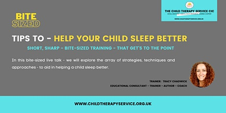 BITE-SIZED:  TIPS TO - HELP YOUR CHILD SLEEP BETTER tickets