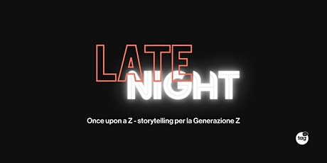 Late Night | Once upon a Z - storytelling per la Generazione Z biglietti