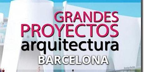 GRANDES PROYECTOS ARQUITECTURA BARCELONA - 22 ABRIL 2021 entradas