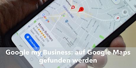 Google Maps und Google myBusiness richtig für mein Unternehmen nutzen Tickets