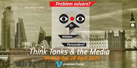 THE MEDIA SOCIETY: THINK TANKS - HIDDEN PERSUADERS?  or Problem solvers? Tickets