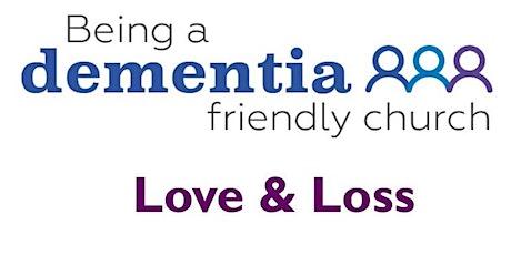 Dementia Friendly Church: Love & Loss - exploring questions around dementia tickets