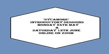 'Sycamore' - Introductory Sessions: Mon 24th May & Sat 12th June tickets
