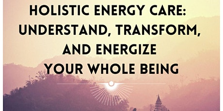 Holistic Energy Care:  Understand, Transform & Energize  Your Whole Being tickets