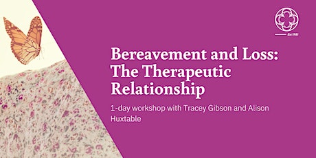 Bereavement and Loss - The Therapeutic Relationship tickets