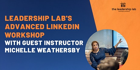 Leadership Lab's Advanced LinkedIn Workshop with Michelle Weathersby tickets