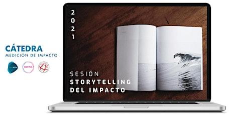 Sesión 6. Cátedra de medición de impacto. Storytelling del Impacto tickets