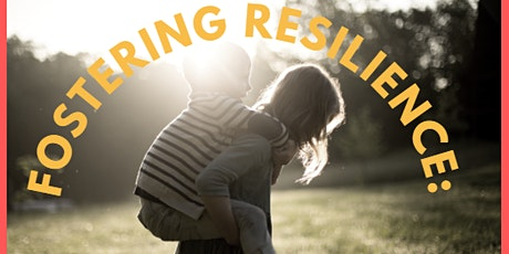 Fostering Resilience: Parenting Strategies the Promote Healing tickets