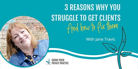 3 Reasons Why You Struggle to Get Clients & How to Fix them - Jane Travis tickets
