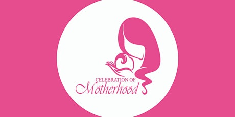 Celebration of Motherhood 2021 tickets