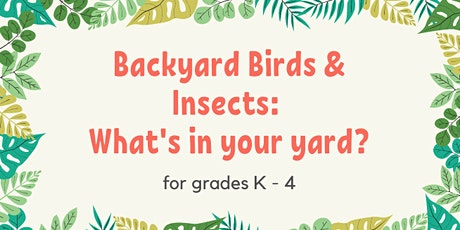 Backyard Birds and Insects: What's In Your Yard tickets