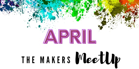 The MAKERS MeetUp April tickets
