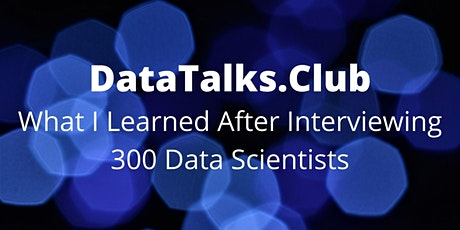 What I Learned After Interviewing 300 Data Scientists tickets