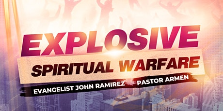 EXPLOSIVE Spiritual Warfare With John Ramirez & Pastor Armen tickets