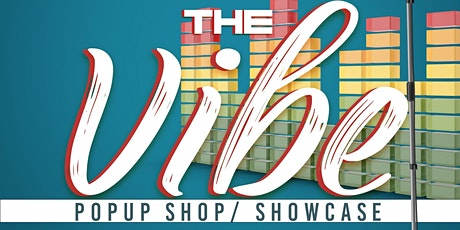 """""""The Vibe"""" PopUp Shop/Showcase tickets"""