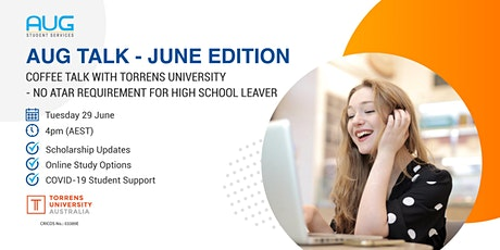 [AUG Talk] Torrens University - No ATAR Requirement for High School Leaver tickets