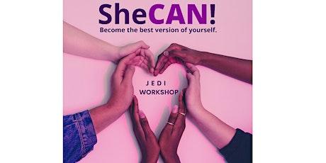 SheCAN! JEDI Workshop 1  ( JEDI - Justice, Equity, Diversity, Inclusion) tickets