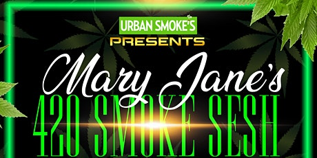 Urban Smoke's Presents Mary Jane's 420 Smoke Sesh tickets