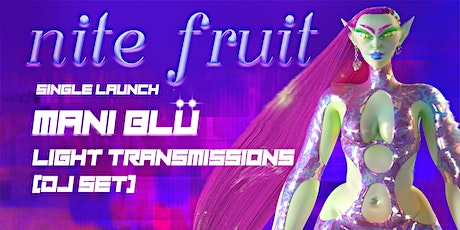 nite fruit ❉ double single launch ❉ with Mani Blü, Light Transmissions (DJ) tickets