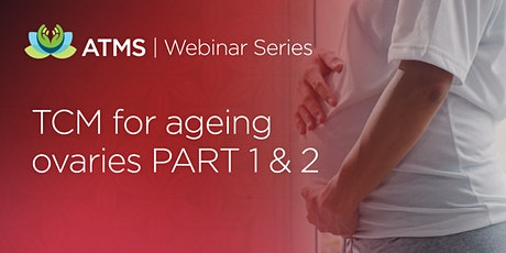 Webinar Series: Supporting the Ageing Ovary with Chinese Medicine tickets