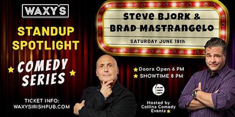 Waxy's Stand Up Spotlight Series - Steve Bjork & Brad Mastrangelo tickets