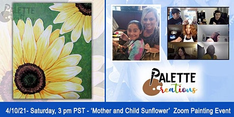 Zoom Paint Night  'Mother and Child Sunflower'  SATURDAY, 4/10/21 5pm PST tickets