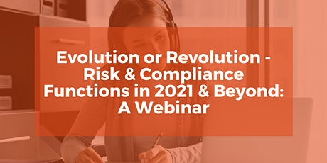 Evolution or Revolution – Risk & Compliance Functions in 2021 & Beyond tickets