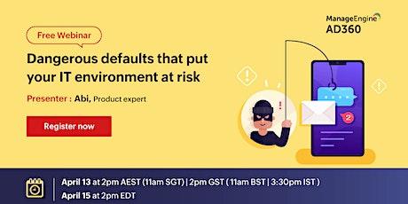 Dangerous defaults that put your IT environment at risk tickets