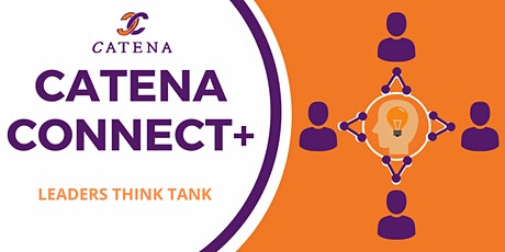 Catena Connect+ Presents: Leaders Think Tank tickets