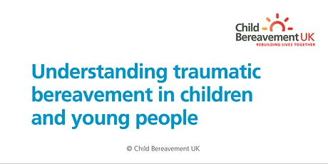 Understanding Traumatic Bereavement in Children & Young People tickets