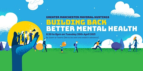 BACP Mayoral Hustings - Building Back Better Mental Health in GM tickets