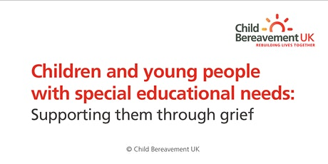 Children & Young People with SEN: supporting them through grief tickets
