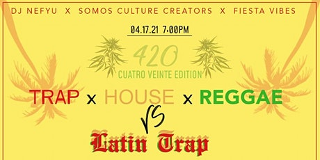 TrapXHouseXReggae IV VS. Latin Trap (Cuatro Veinte Edition) tickets