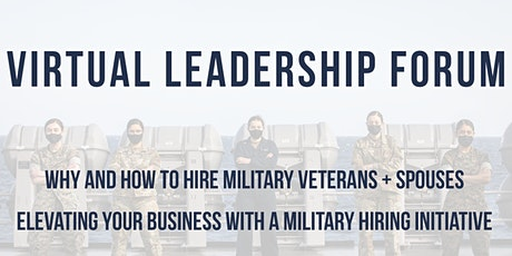 Why and How to Hire Military Veterans and Spouses Virtual Leadership Forum tickets