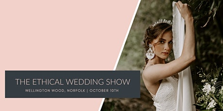 The Ethical Wedding Show - Wellington Wood, Thetford, Norfolk tickets