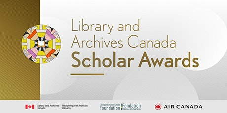 Library and Archives Canada Scholar Awards Virtual Ceremony tickets