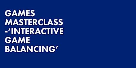 GAMES MASTERCLASS -'INTERACTIVE GAME BALANCING' tickets